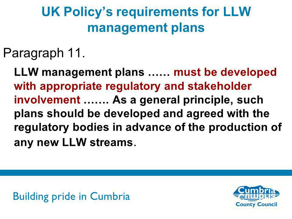 Building pride in Cumbria Do not use fonts other than Arial for your presentations UK Policys requirements for LLW management plans Paragraph 11. LLW