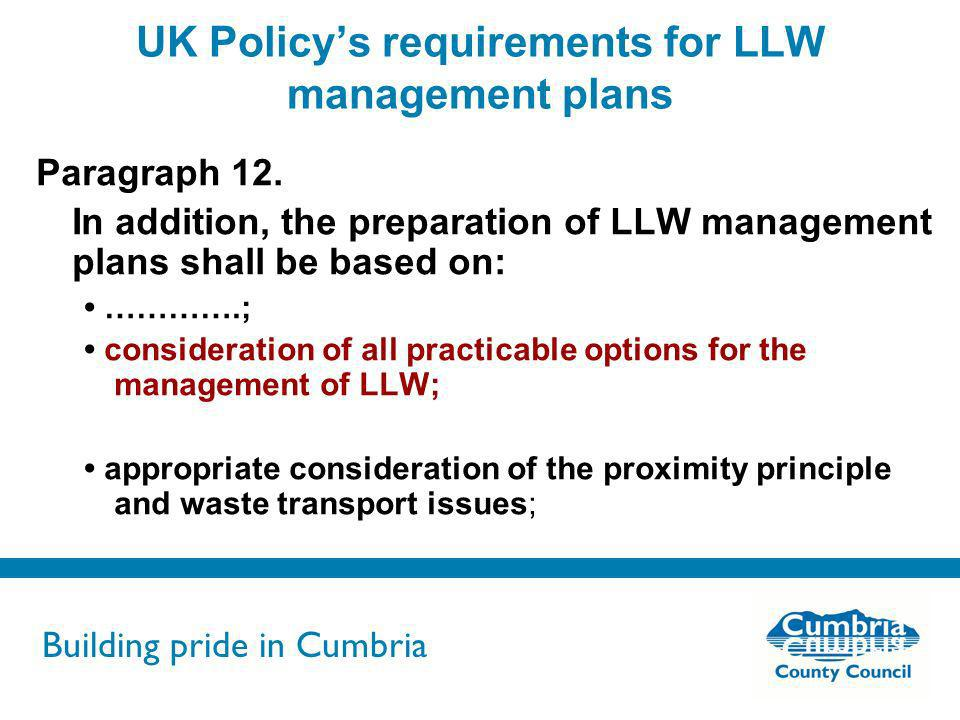 Building pride in Cumbria Do not use fonts other than Arial for your presentations UK Policys requirements for LLW management plans Paragraph 12. In a