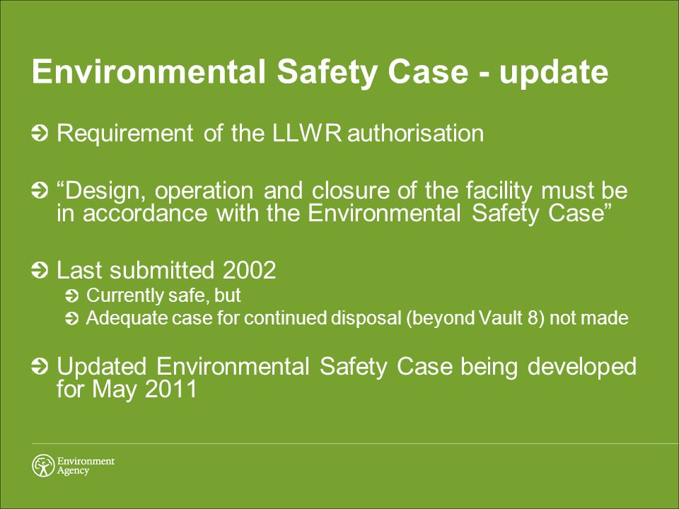 Environmental Safety Case - update Requirement of the LLWR authorisation Design, operation and closure of the facility must be in accordance with the
