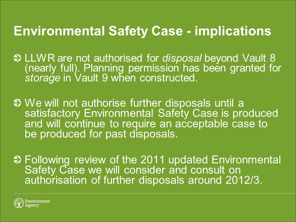 Environmental Safety Case - implications LLWR are not authorised for disposal beyond Vault 8 (nearly full). Planning permission has been granted for s