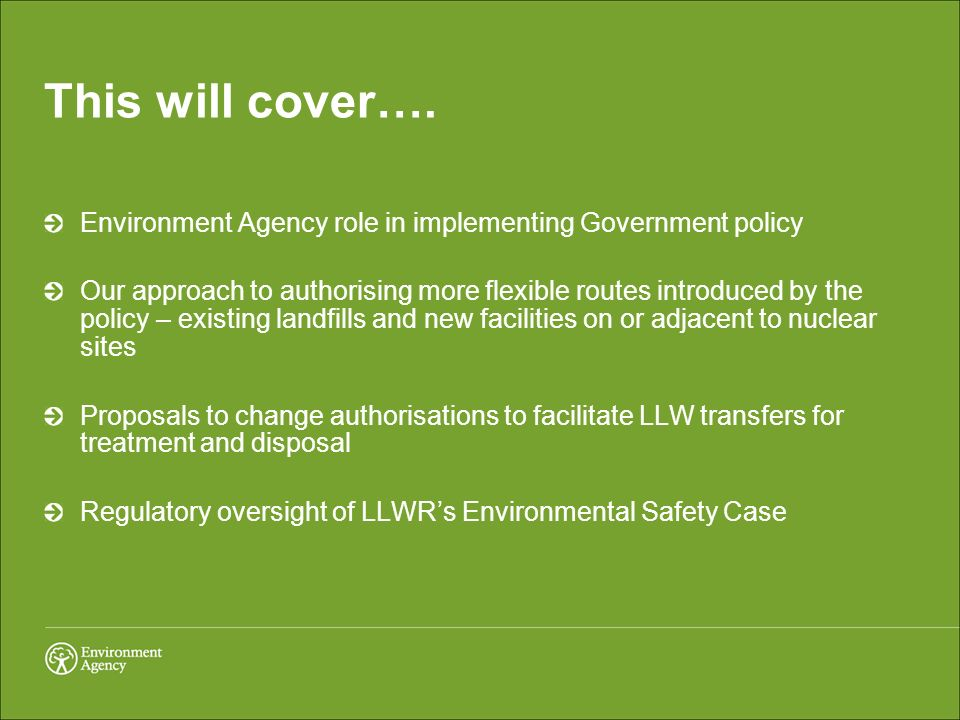 This will cover…. Environment Agency role in implementing Government policy Our approach to authorising more flexible routes introduced by the policy