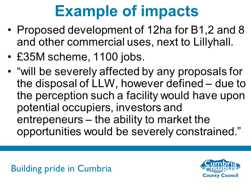 Building pride in Cumbria Do not use fonts other than Arial for your presentations Example of impacts Proposed development of 12ha for B1,2 and 8 and other commercial uses, next to Lillyhall.