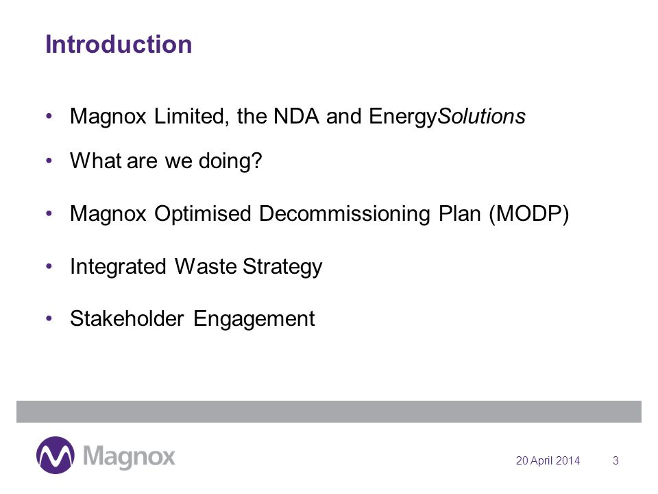 20 April 20143 Introduction Magnox Limited, the NDA and EnergySolutions What are we doing.