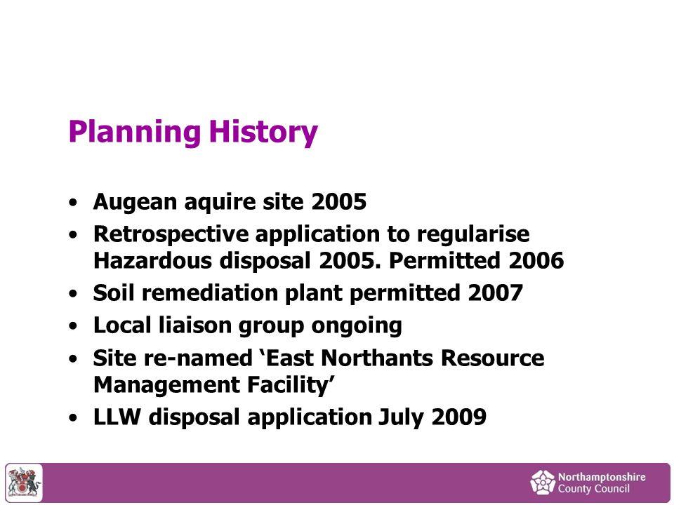 Planning History Augean aquire site 2005 Retrospective application to regularise Hazardous disposal 2005.