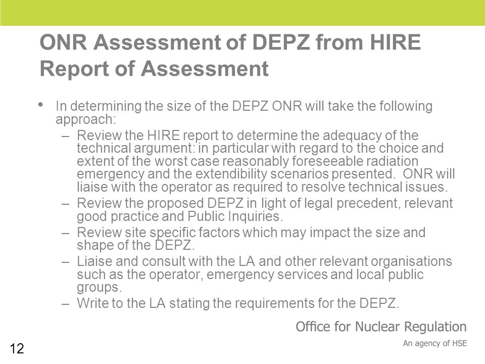 12 ONR Assessment of DEPZ from HIRE Report of Assessment In determining the size of the DEPZ ONR will take the following approach: –Review the HIRE re