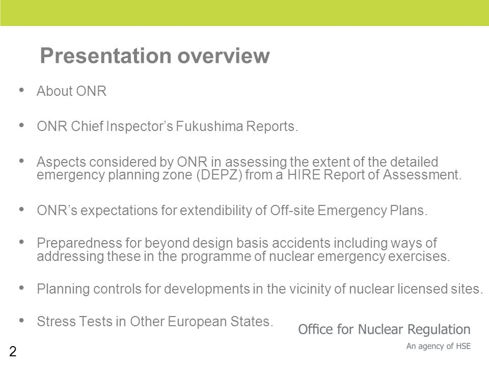 2 Presentation overview About ONR ONR Chief Inspectors Fukushima Reports. Aspects considered by ONR in assessing the extent of the detailed emergency