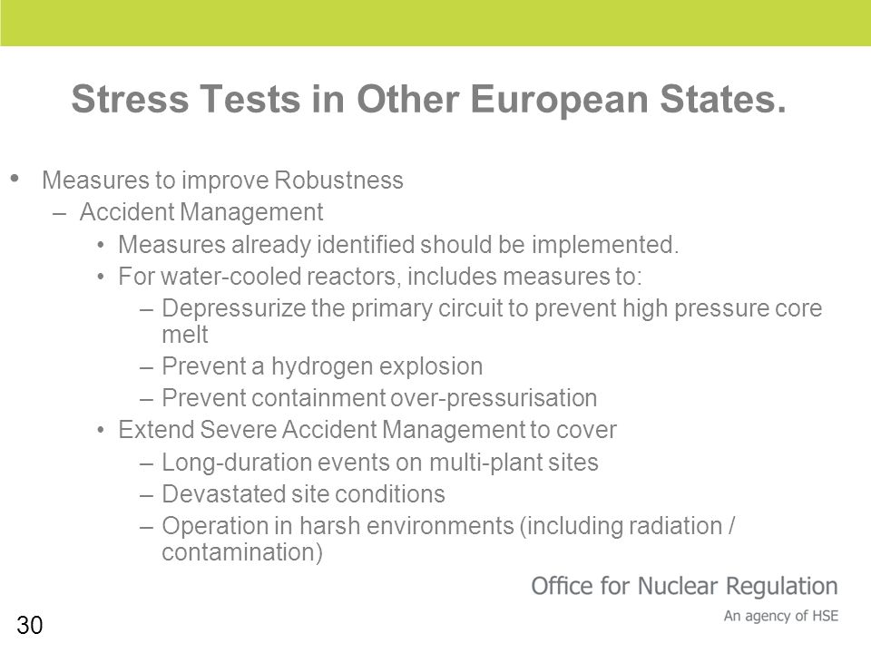 30 Stress Tests in Other European States. Measures to improve Robustness –Accident Management Measures already identified should be implemented. For w