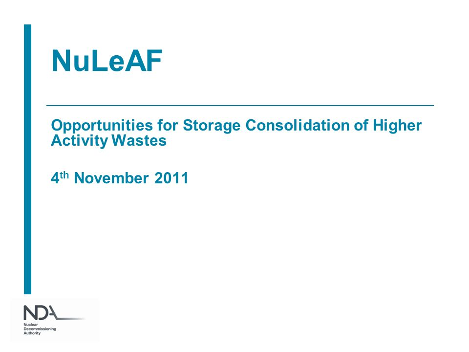NuLeAF Opportunities for Storage Consolidation of Higher Activity Wastes 4 th November 2011