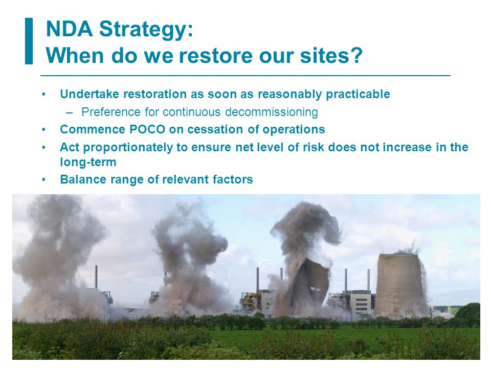 10 NDA Strategy: When do we restore our sites? Undertake restoration as soon as reasonably practicable –Preference for continuous decommissioning Comm
