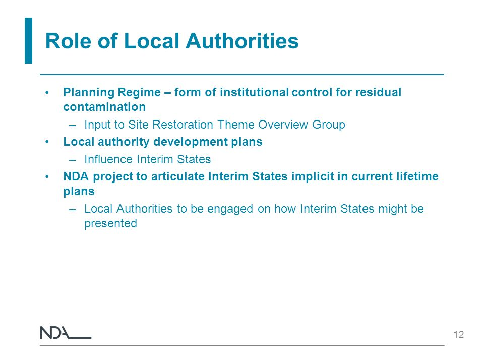 12 Role of Local Authorities Planning Regime – form of institutional control for residual contamination –Input to Site Restoration Theme Overview Grou