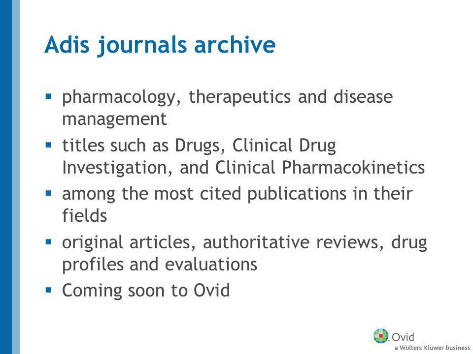 Adis journals archive pharmacology, therapeutics and disease management titles such as Drugs, Clinical Drug Investigation, and Clinical Pharmacokinetics among the most cited publications in their fields original articles, authoritative reviews, drug profiles and evaluations Coming soon to Ovid