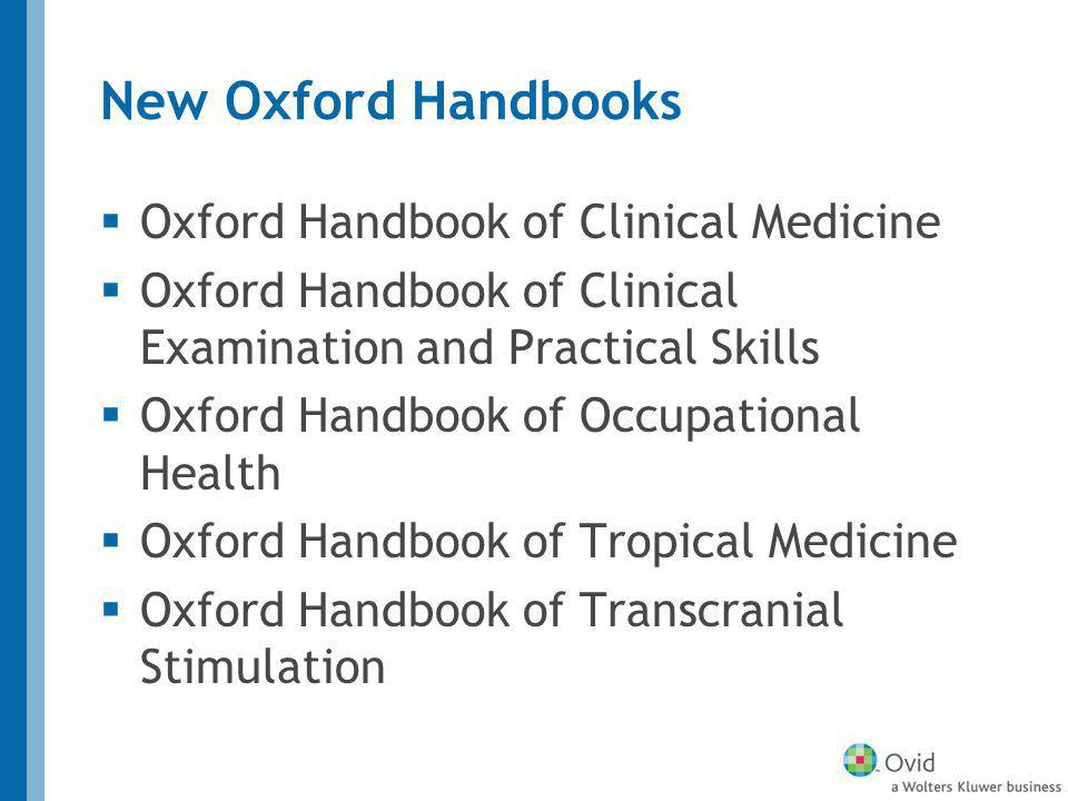 New Oxford Handbooks Oxford Handbook of Clinical Medicine Oxford Handbook of Clinical Examination and Practical Skills Oxford Handbook of Occupational Health Oxford Handbook of Tropical Medicine Oxford Handbook of Transcranial Stimulation
