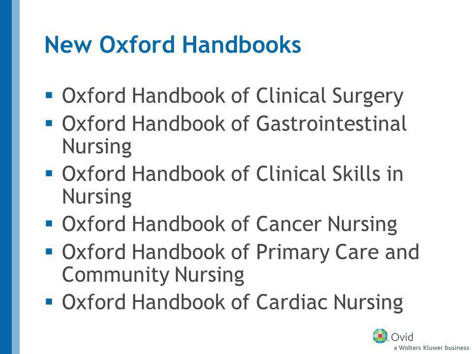 New Oxford Handbooks Oxford Handbook of Clinical Surgery Oxford Handbook of Gastrointestinal Nursing Oxford Handbook of Clinical Skills in Nursing Oxford Handbook of Cancer Nursing Oxford Handbook of Primary Care and Community Nursing Oxford Handbook of Cardiac Nursing