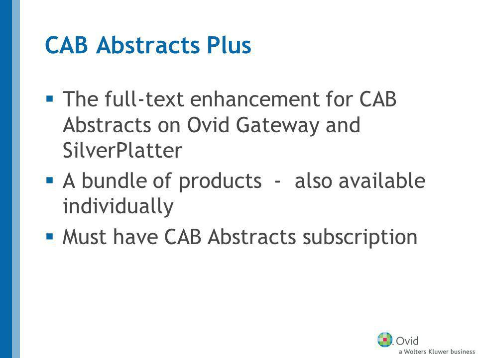 CAB Abstracts Plus The full-text enhancement for CAB Abstracts on Ovid Gateway and SilverPlatter A bundle of products - also available individually Mu