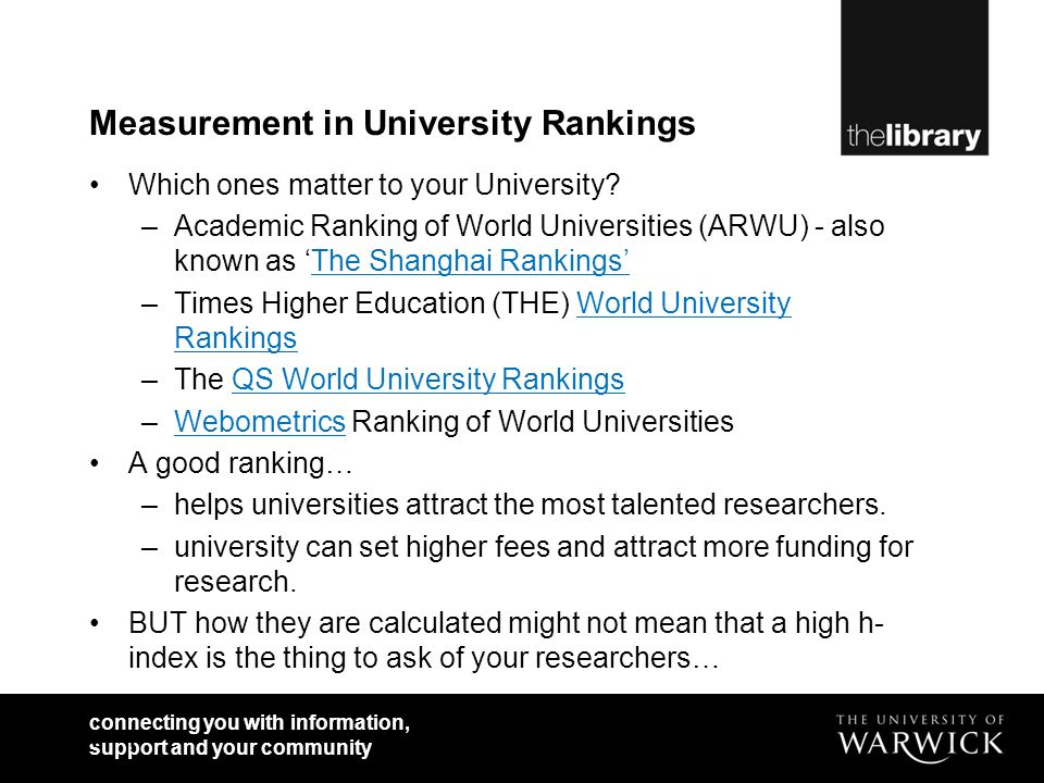 connecting you with information, support and your community Measurement in University Rankings Which ones matter to your University.