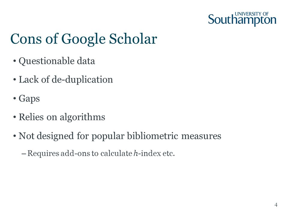 Cons of Google Scholar 4 Questionable data Lack of de-duplication Gaps Relies on algorithms Not designed for popular bibliometric measures –Requires add-ons to calculate h-index etc.