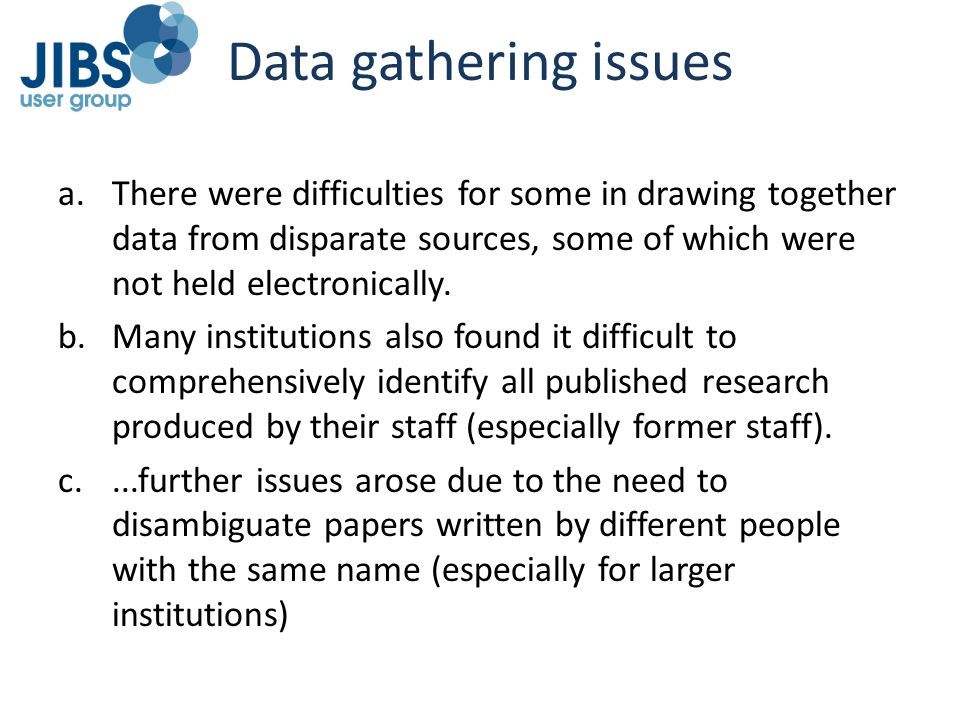 Data gathering issues a.There were difficulties for some in drawing together data from disparate sources, some of which were not held electronically.