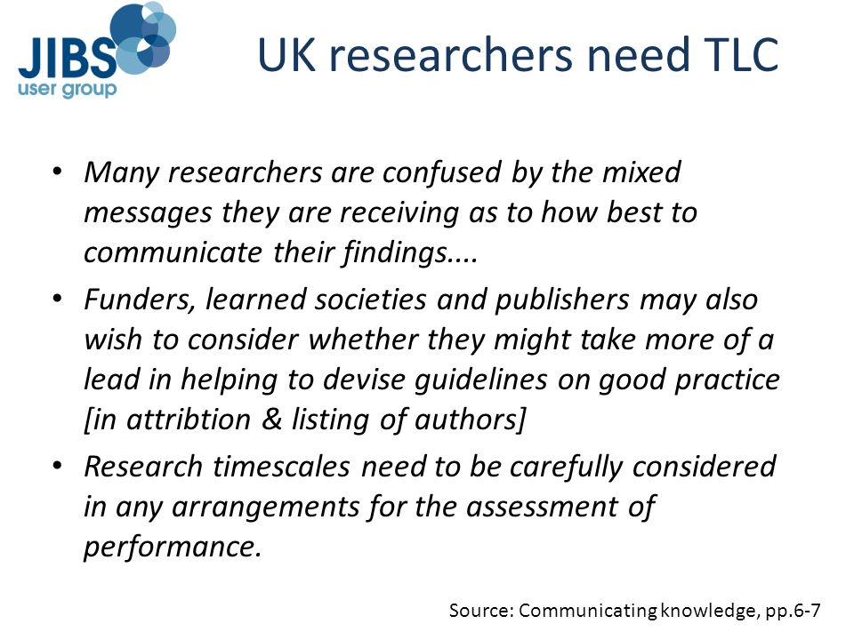 UK researchers need TLC Many researchers are confused by the mixed messages they are receiving as to how best to communicate their findings.... Funder