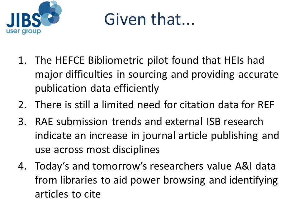 Given that... 1.The HEFCE Bibliometric pilot found that HEIs had major difficulties in sourcing and providing accurate publication data efficiently 2.