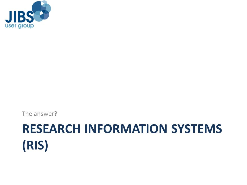 RESEARCH INFORMATION SYSTEMS (RIS) The answer?
