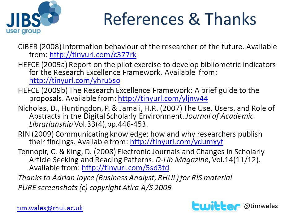 References & Thanks CIBER (2008) Information behaviour of the researcher of the future. Available from: http://tinyurl.com/c377rkhttp://tinyurl.com/c3