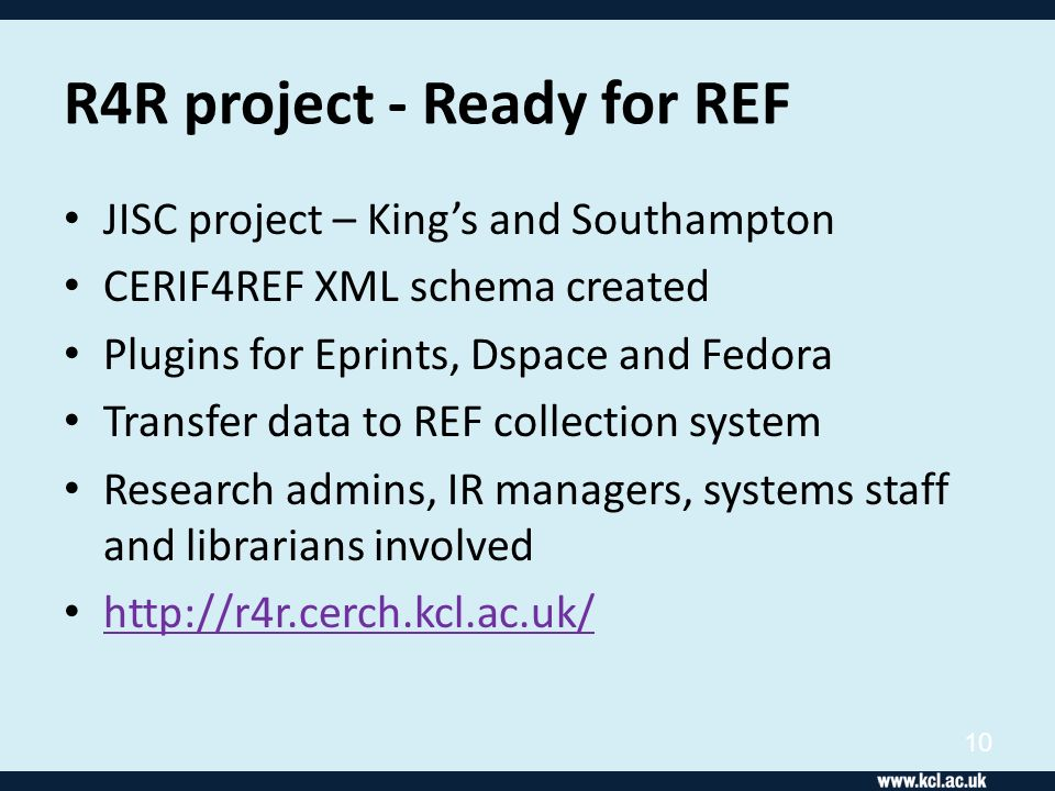 R4R project - Ready for REF JISC project – Kings and Southampton CERIF4REF XML schema created Plugins for Eprints, Dspace and Fedora Transfer data to