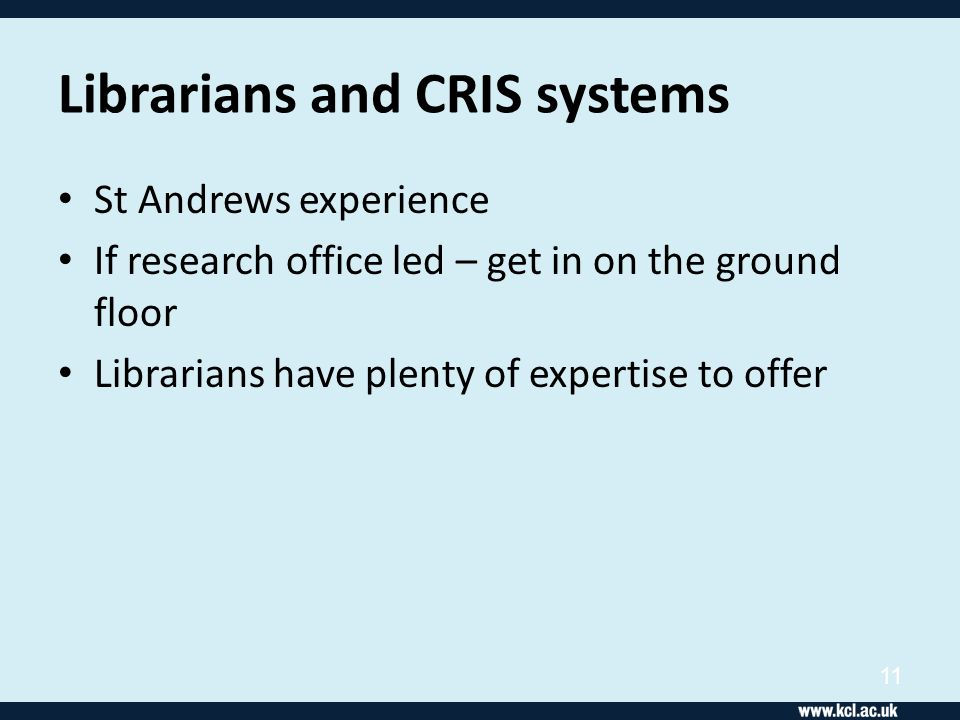 Librarians and CRIS systems St Andrews experience If research office led – get in on the ground floor Librarians have plenty of expertise to offer 11