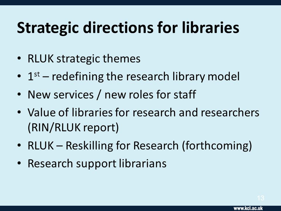 Strategic directions for libraries RLUK strategic themes 1 st – redefining the research library model New services / new roles for staff Value of libr
