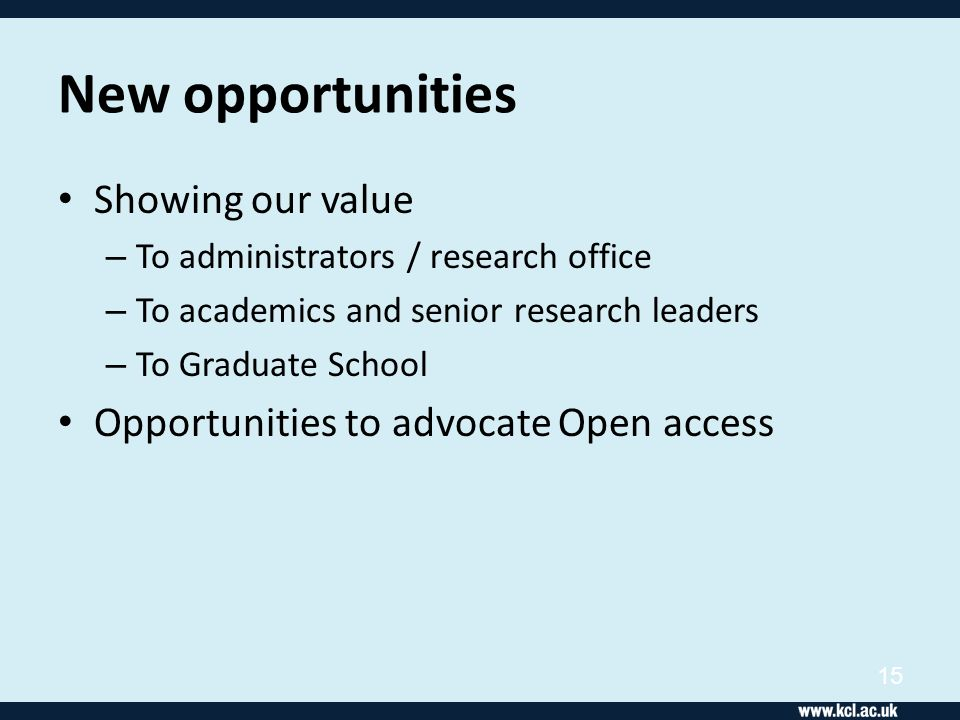 New opportunities Showing our value – To administrators / research office – To academics and senior research leaders – To Graduate School Opportunitie