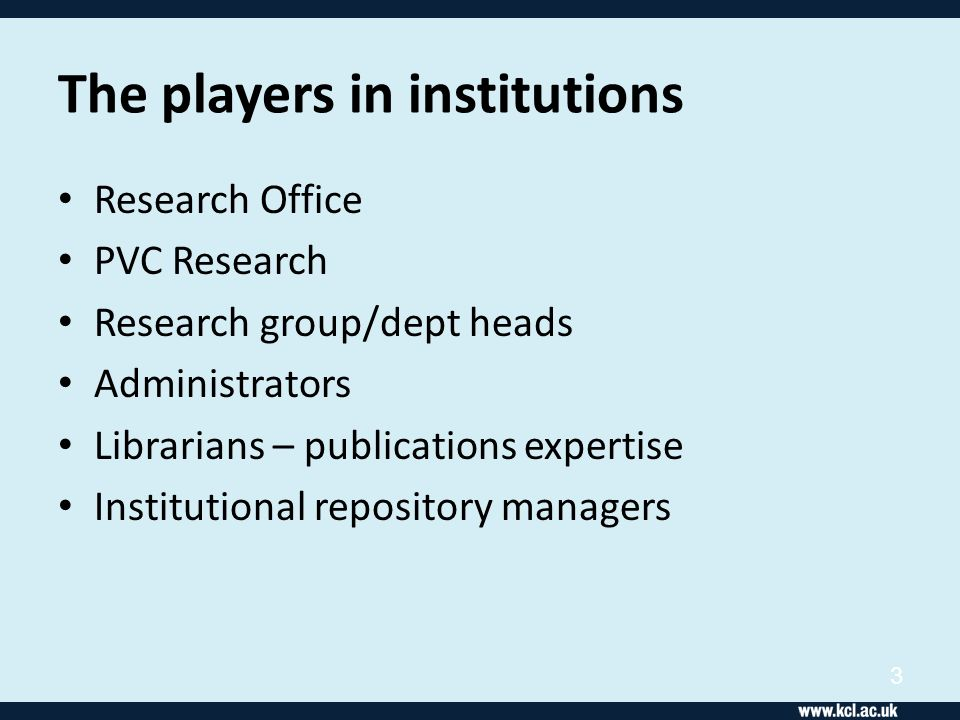 The players in institutions Research Office PVC Research Research group/dept heads Administrators Librarians – publications expertise Institutional re