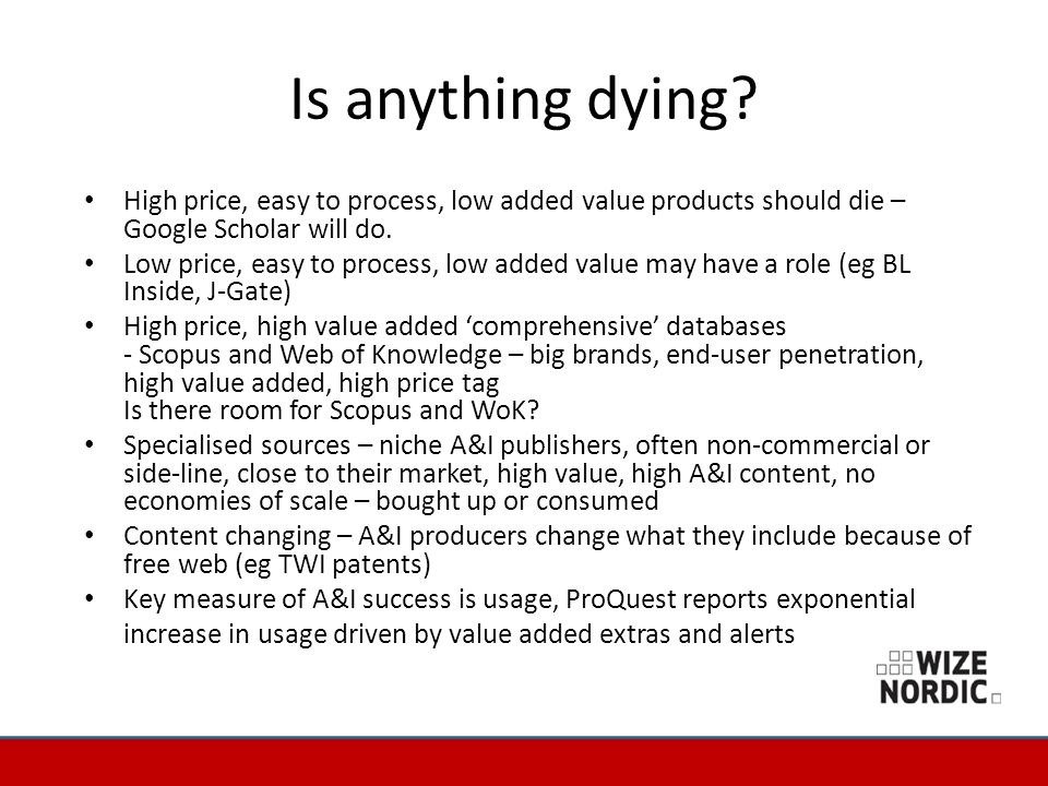 Is anything dying? High price, easy to process, low added value products should die – Google Scholar will do. Low price, easy to process, low added va