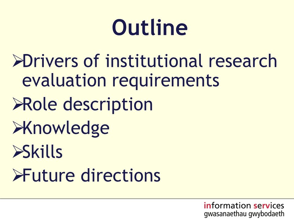 Outline Drivers of institutional research evaluation requirements Role description Knowledge Skills Future directions