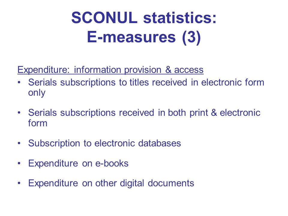 SCONUL statistics: E-measures (3) Expenditure: information provision & access Serials subscriptions to titles received in electronic form only Serials