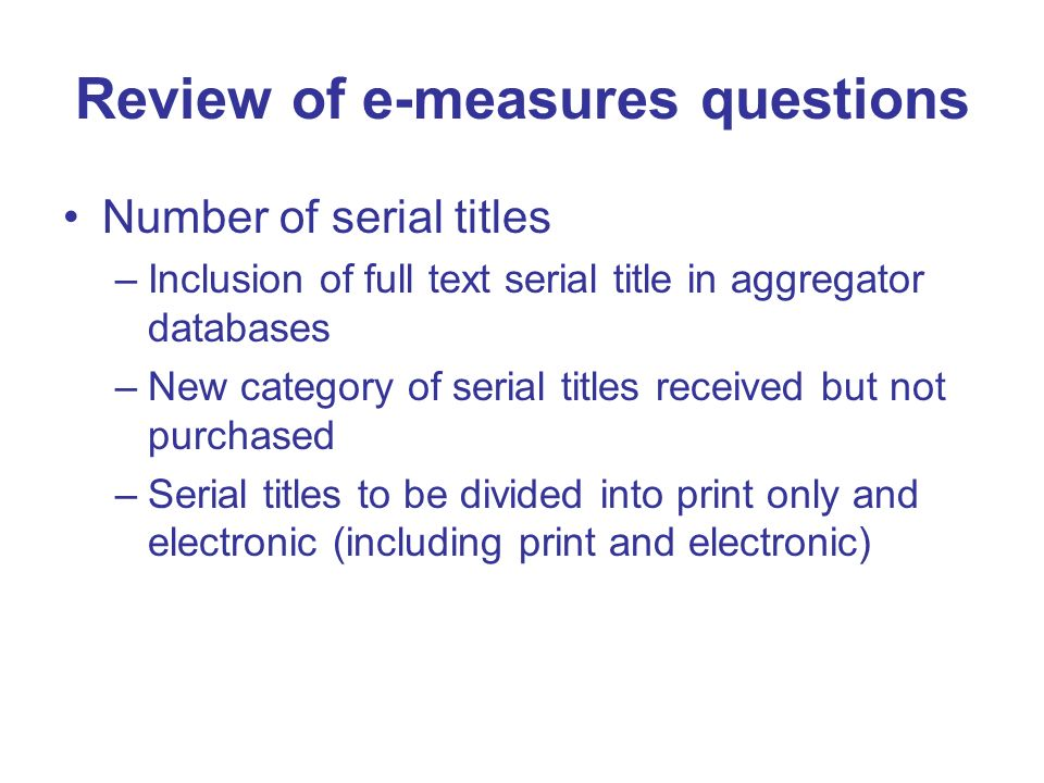 Review of e-measures questions Number of serial titles –Inclusion of full text serial title in aggregator databases –New category of serial titles rec