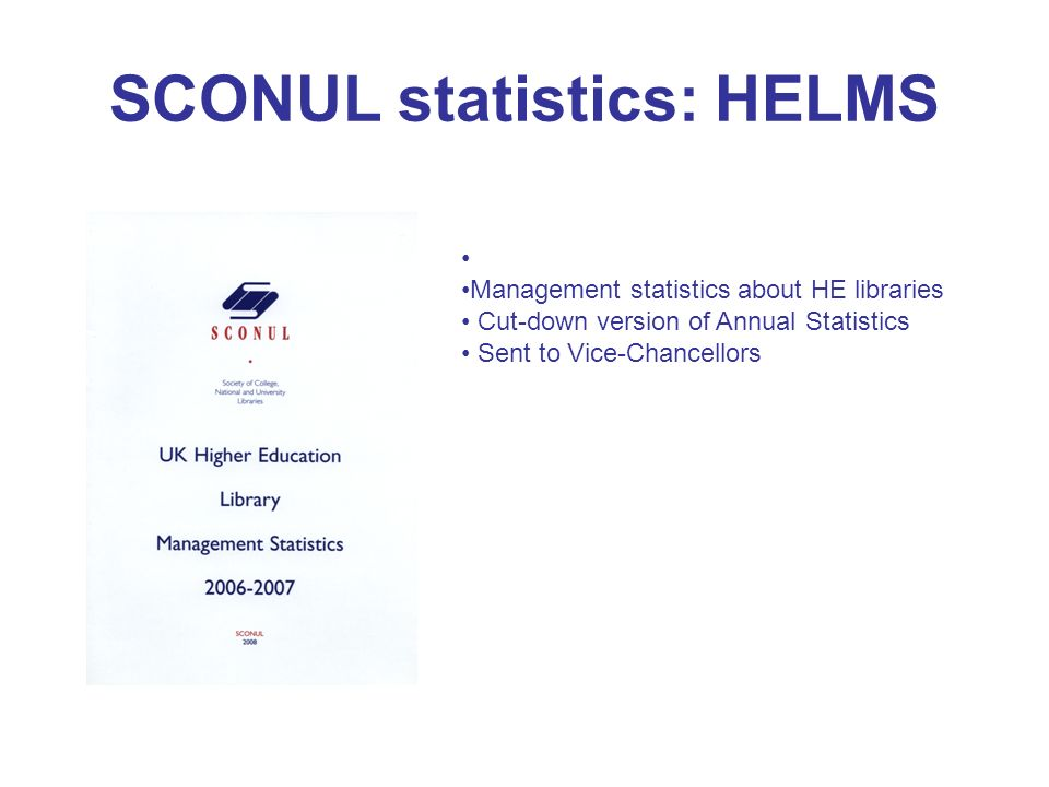 SCONUL statistics: statistics on the web On line password controlled Choose who to benchmark with Data from 1993/1994 Institutional data Ranked lists Multiple institutions time series Multiple variables time series Download Define groups