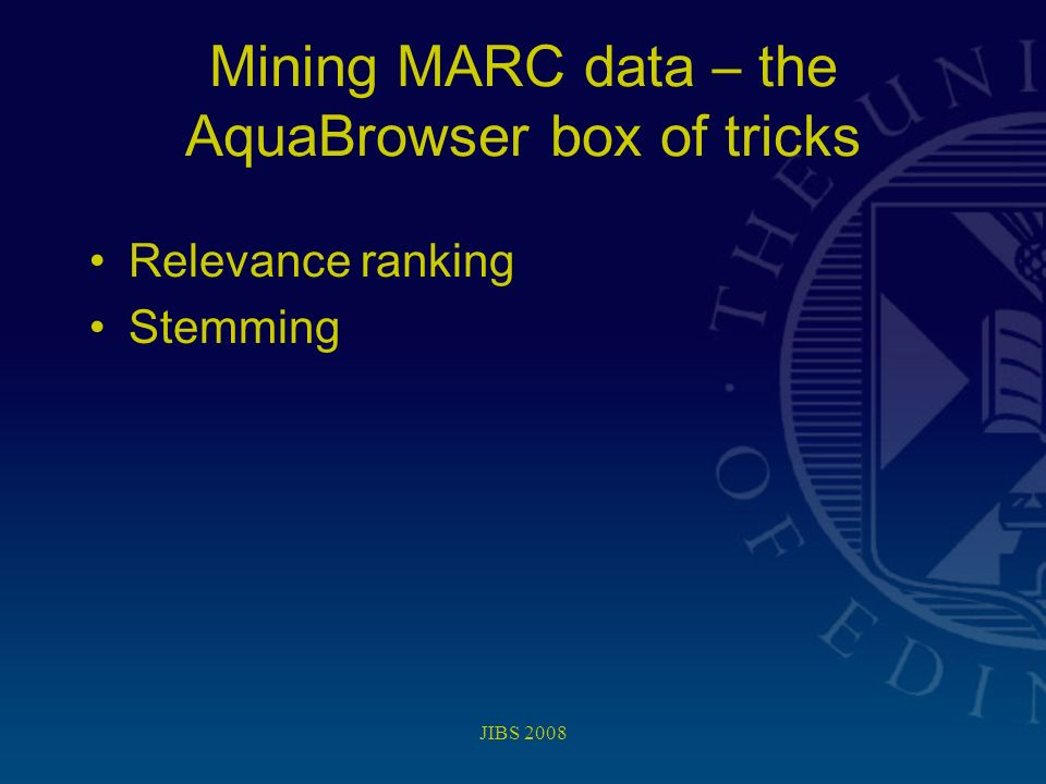 Mining MARC data – the AquaBrowser box of tricks Relevance ranking Stemming