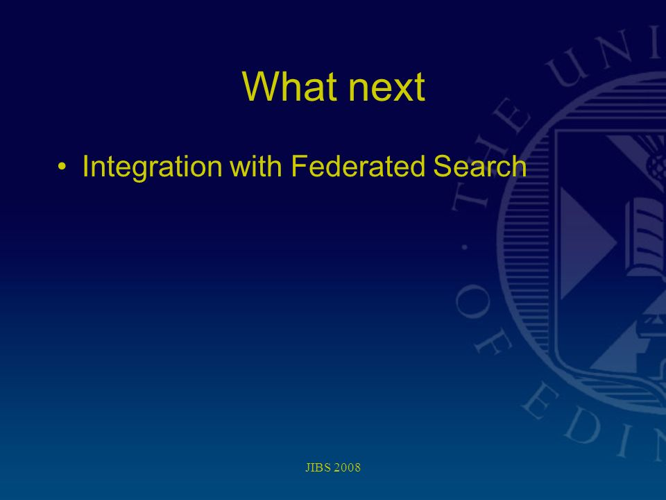 JIBS 2008 What next Integration with Federated Search