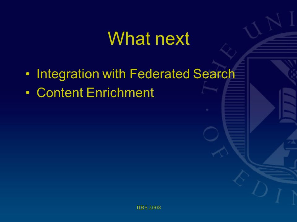 JIBS 2008 What next Integration with Federated Search Content Enrichment