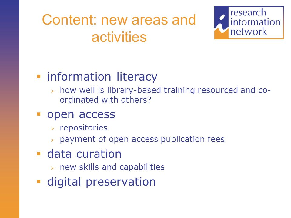 Content: new areas and activities information literacy how well is library-based training resourced and co- ordinated with others? open access reposit