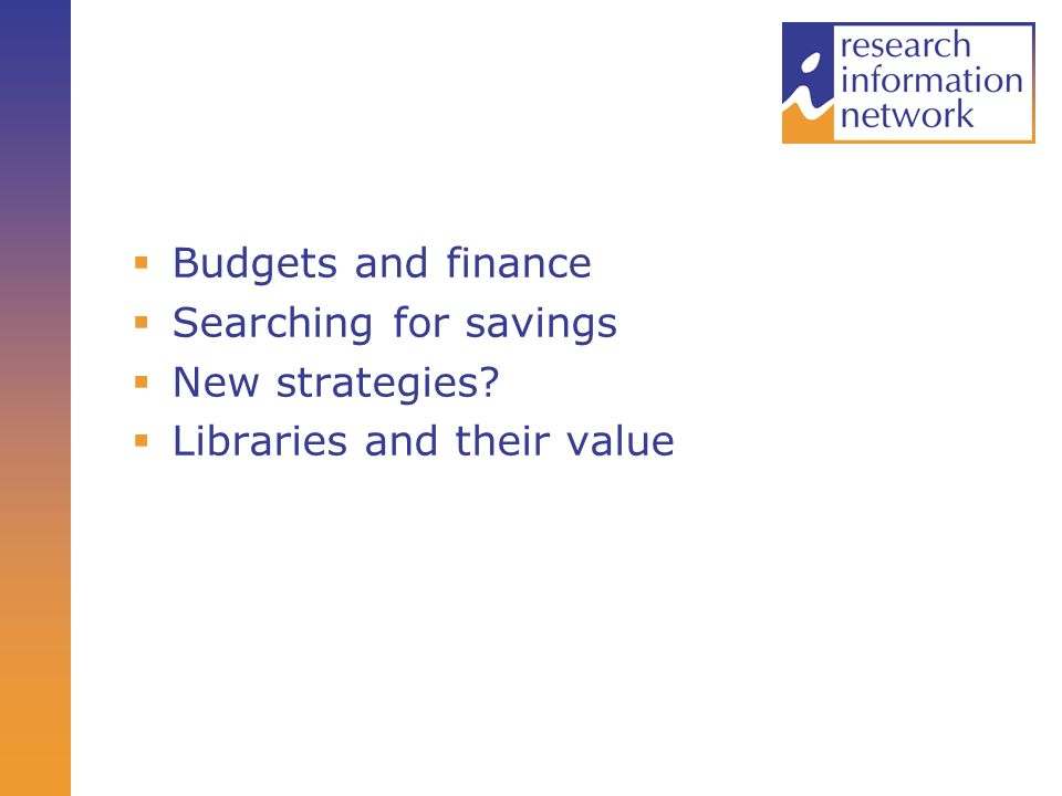 Budgets and finance Searching for savings New strategies? Libraries and their value
