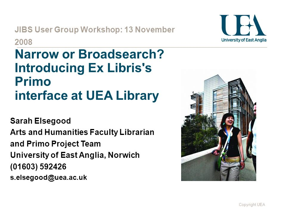 Copyright UEA JIBS User Group Workshop: 13 November 2008 Narrow or Broadsearch.