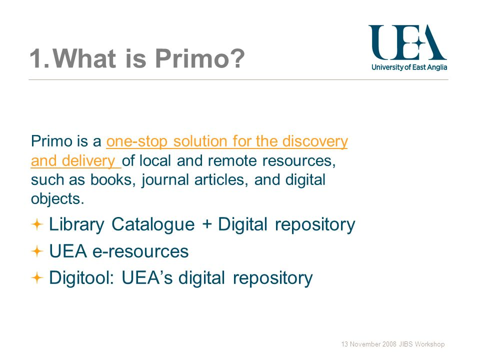 13 November 2008 JIBS Workshop 1.What is Primo.