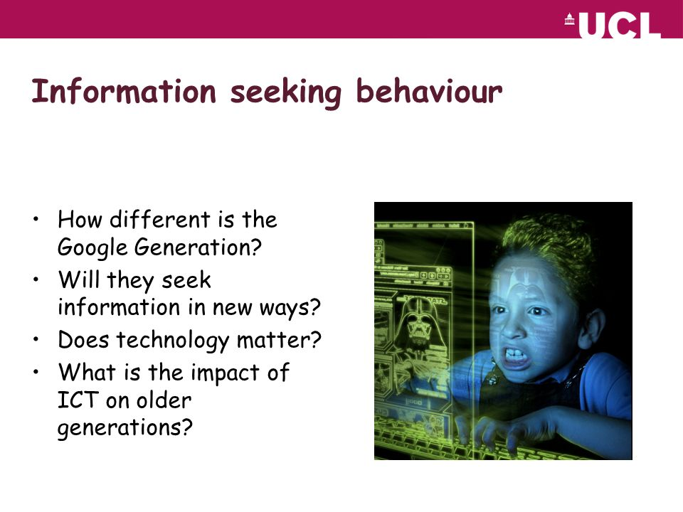 Information seeking behaviour How different is the Google Generation.