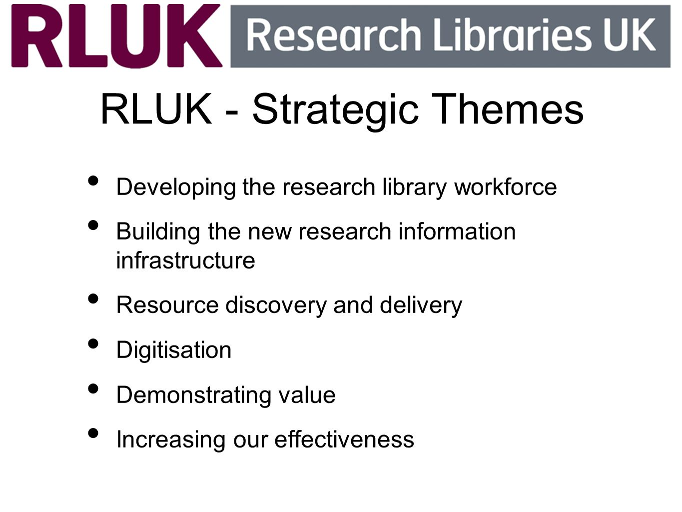 Now is not the time to hunker down Sir Drummond Bone (01/11/10) RLUK s vision is that the UK should have the best research library support in the world
