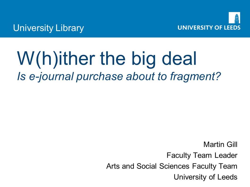 University Library Outline What is the big deal about? Analysing the big deals at Leeds The future