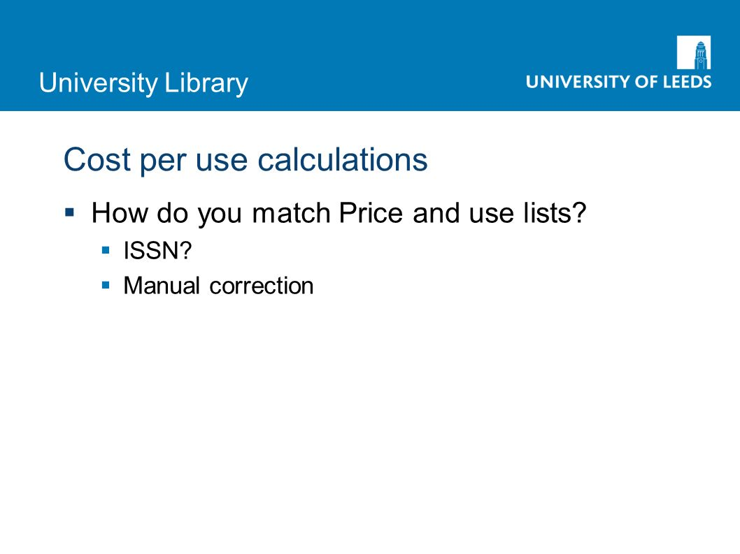 University Library Cost per use calculations How do you match Price and use lists.