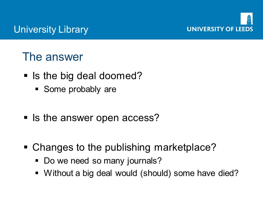 University Library The answer Is the big deal doomed.