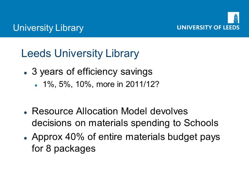 University Library Leeds University Library 3 years of efficiency savings 1%, 5%, 10%, more in 2011/12.