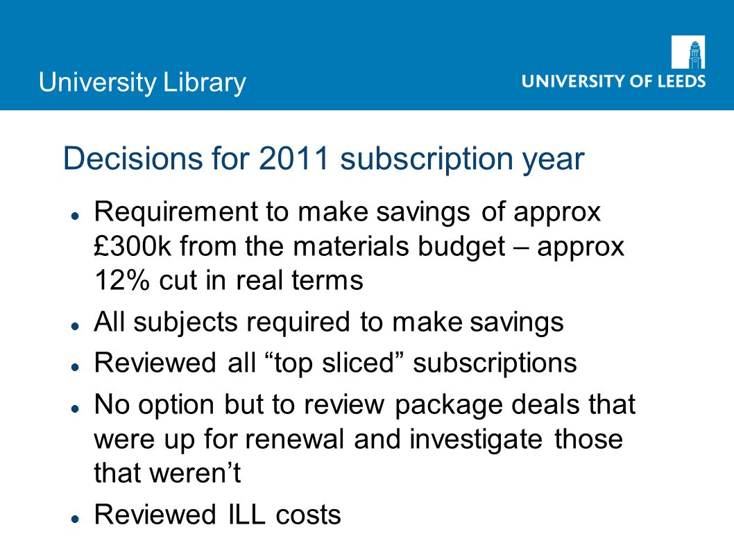 University Library Analysing the big deals - cost per use Headline figures show very good cost per use 10p/use to around £2.50/use overall Detail less good 99p/use to £99/use 4p/use to £590/use
