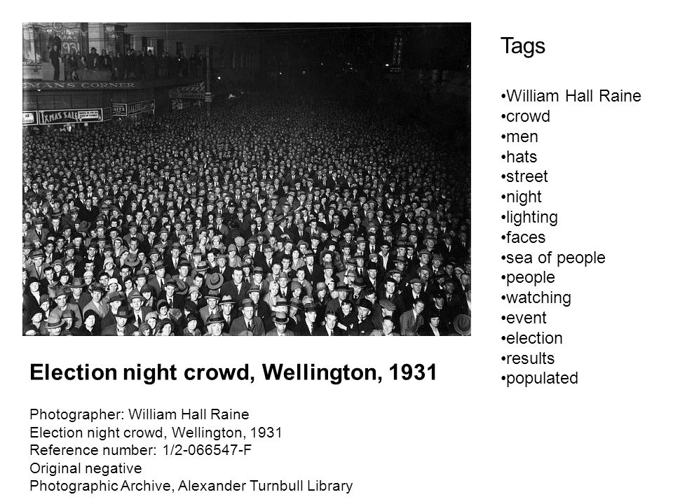 Election night crowd, Wellington, 1931 Photographer: William Hall Raine Election night crowd, Wellington, 1931 Reference number: 1/ F Original negative Photographic Archive, Alexander Turnbull Library Tags William Hall Raine crowd men hats street night lighting faces sea of people people watching event election results populated